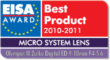 EISA Award Best Product 2010-2011: Best European Micro System Lens 2010-2011 Winner: Olympus M.Zuiko Digital ED 9-18mm f/4-5.6