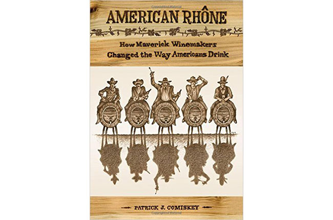 American Rhône by Patrick J  Comiskey: Book review - Decanter