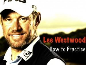 Lee Westwood How to Practice