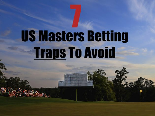 7 US Masters Betting Traps To Avoid