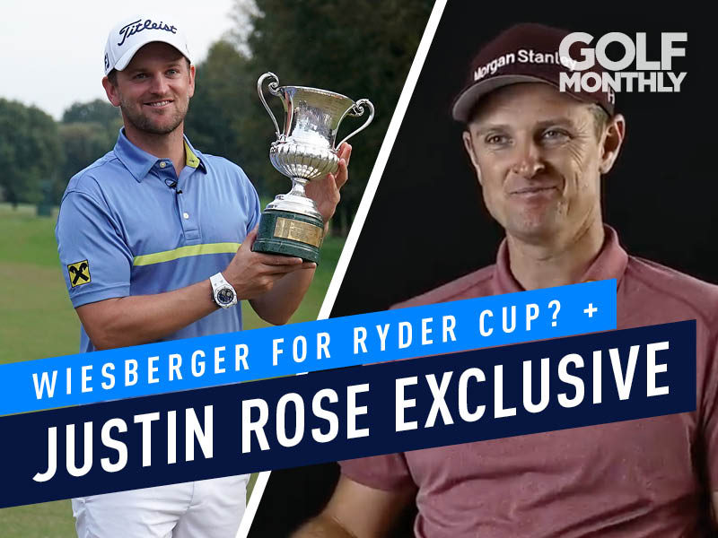 Podcast: Wiesberger For The Ryder Cup? + Justin Rose Exclusive - Golf Monthly