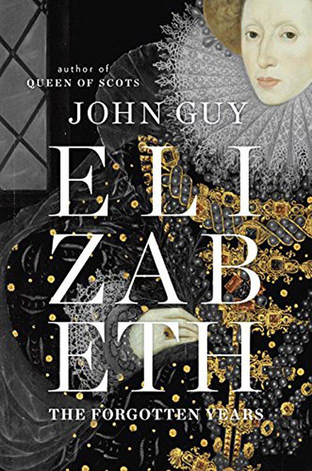 Elizabeth: The Forgotten Years John Guy (Viking, £25)